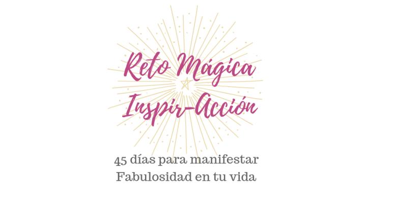 Reto Mágica Inspir-Acción: 45 días para manifestar Fabulosidad en tu vida